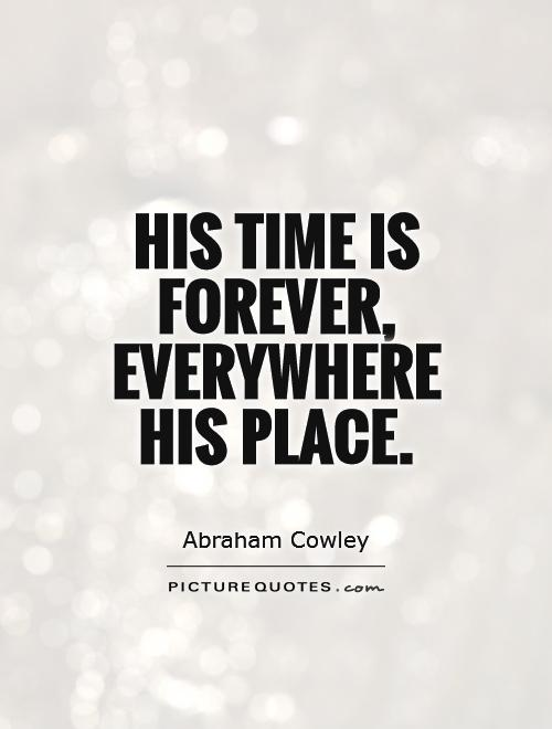 His time is forever, everywhere his place Picture Quote #1
