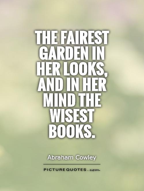 The fairest garden in her looks, And in her mind the wisest books Picture Quote #1