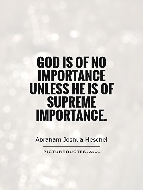 God is of no importance unless He is of supreme importance Picture Quote #1