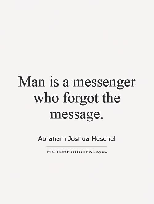 Man is a messenger who forgot the message Picture Quote #1