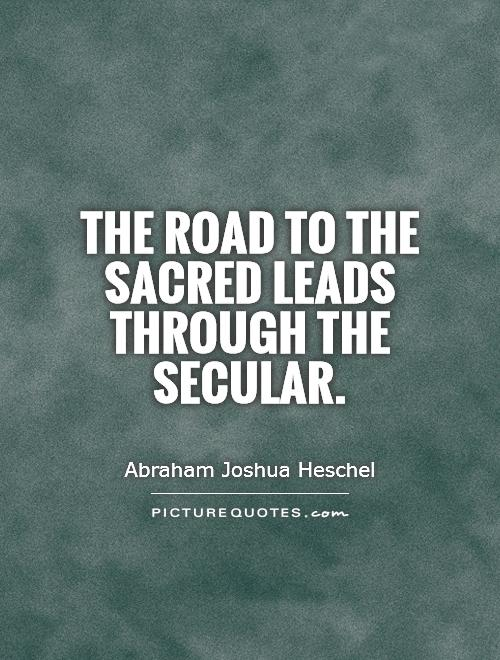 The road to the sacred leads through the secular Picture Quote #1