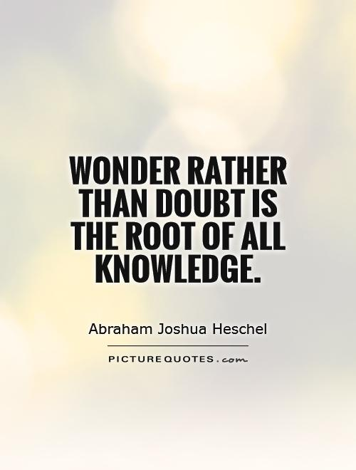 Wonder rather than doubt is the root of all knowledge Picture Quote #1