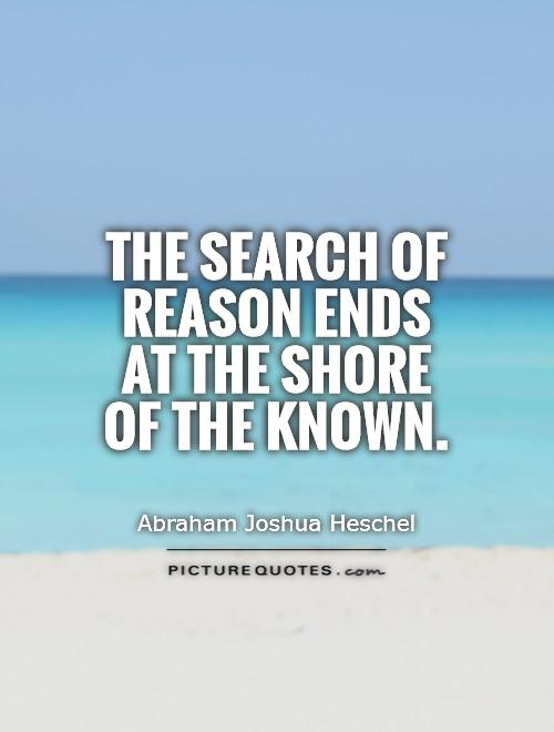 The search of reason ends at the shore of the known Picture Quote #1