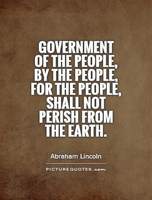 Government of the people, by the people, for the people, shall not perish from the Earth Picture Quote #1