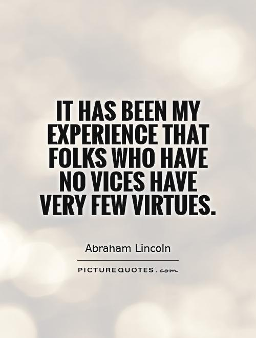 It has been my experience that folks who have no vices have very few virtues Picture Quote #1
