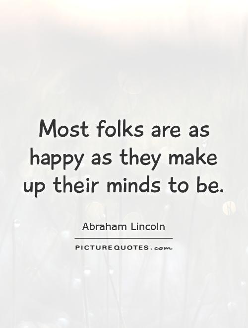Most folks are as happy as they make up their minds to be Picture Quote #1