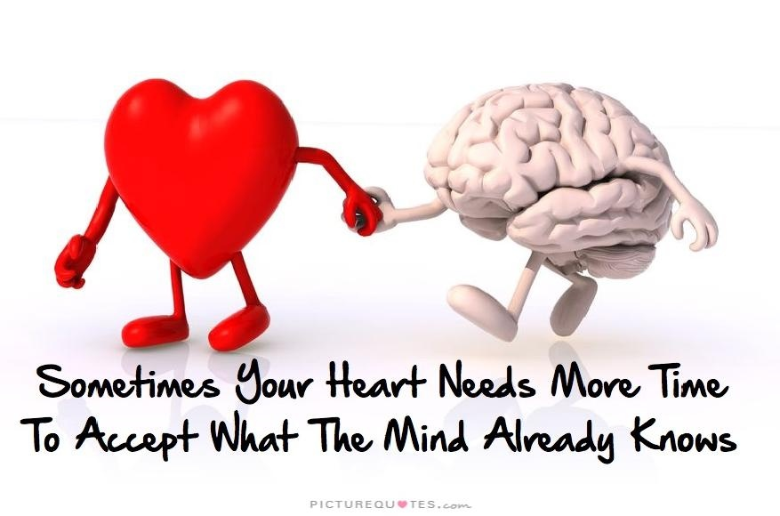 Sometimes your heart needs more time to accept what your mind already knows Picture Quote #2