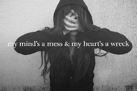 My mind's a mess and my heart's a wreck Picture Quote #1