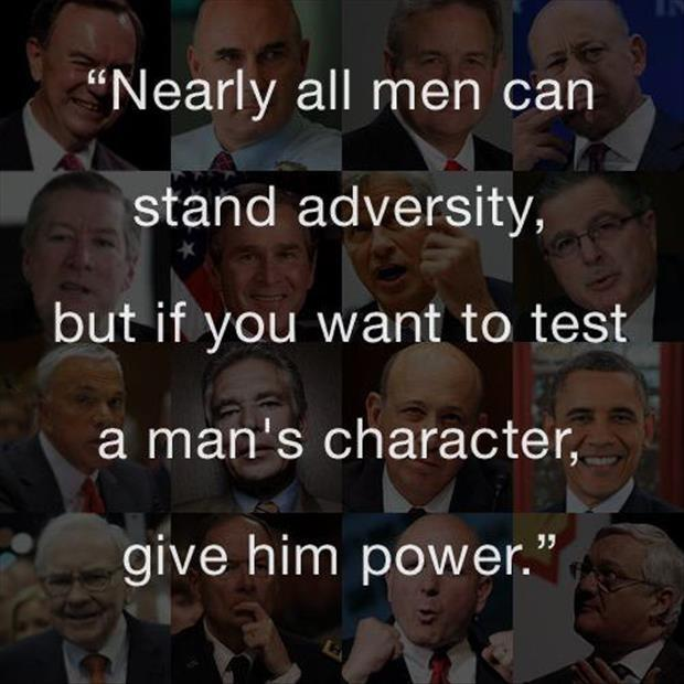 Nearly all men can stand adversity, but if you want to test a man's character, give him power Picture Quote #3