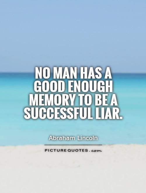 No man has a good enough memory to be a successful liar Picture Quote #1