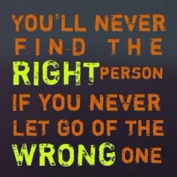 You'll never find the right person, if you never let go of the wrong one Picture Quote #1