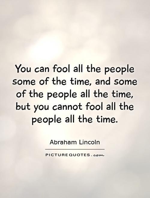 You can fool all the people some of the time, and some of the people all the time, but you cannot fool all the people all the time Picture Quote #1
