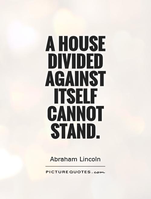A house divided against itself cannot stand Picture Quote #1