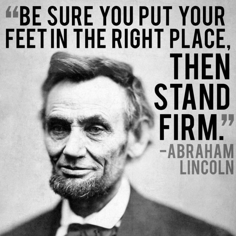 Be sure you put your feet in the right place, then stand firm Picture Quote #2