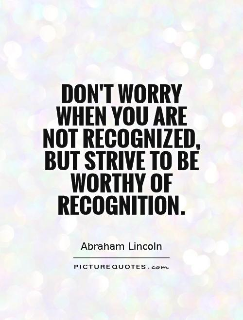 Don't worry when you are not recognized, but strive to be worthy of recognition Picture Quote #1