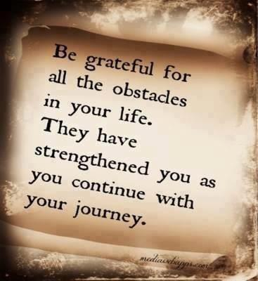 Be grateful for all the obstacles in your life. They have strengthened you as you continue with your journey Picture Quote #1