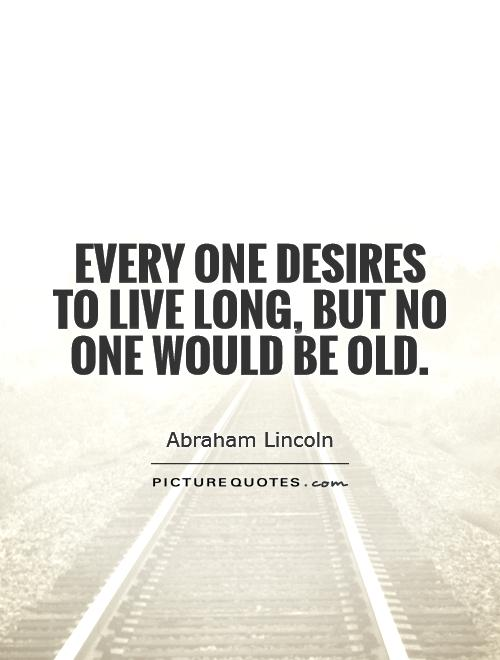 Every one desires to live long, but no one would be old Picture Quote #1
