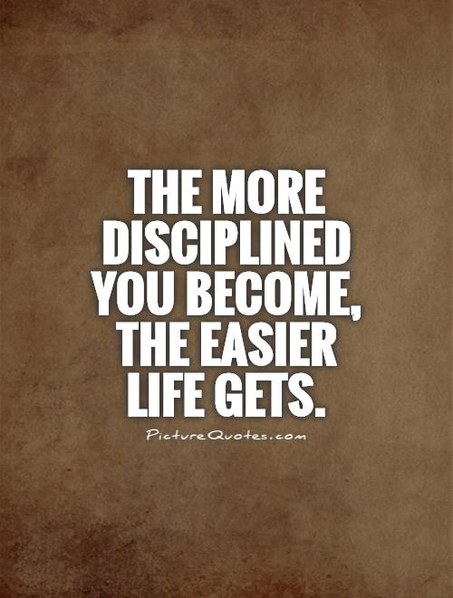 The more disciplined you become, the easier life gets Picture Quote #1