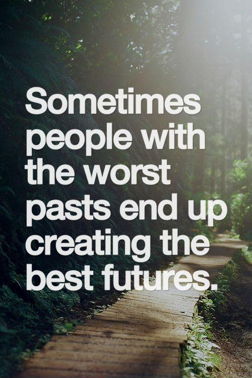 Sometimes people with the worst pasts end up creating the best futures Picture Quote #1