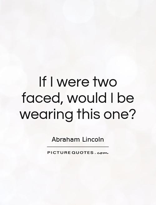 If I were two faced, would I be wearing this one? Picture Quote #1