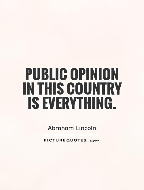 Public opinion in this country is everything Picture Quote #1