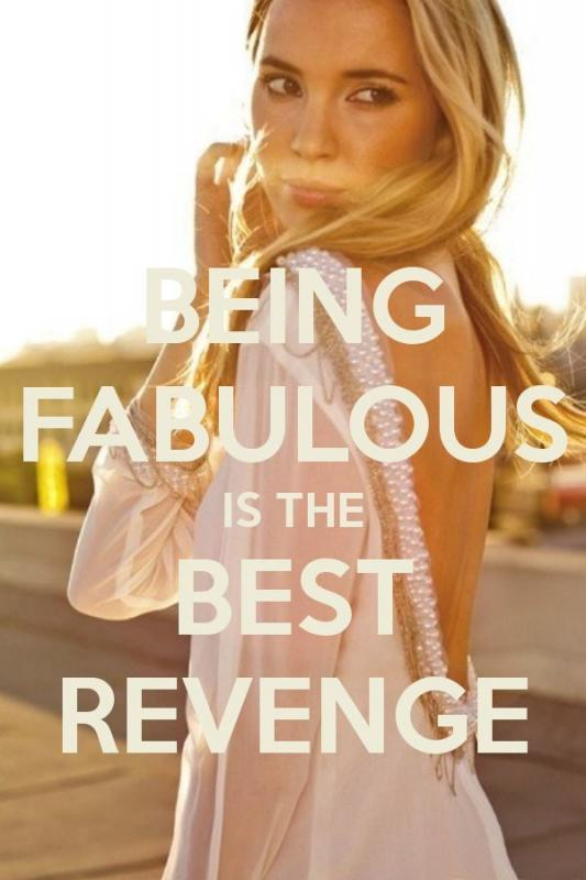 Being fabulous is the best revenge Picture Quote #2