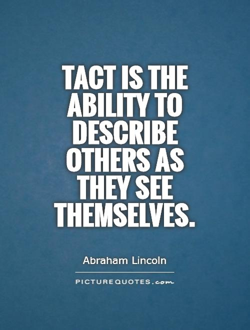 Tact is the ability to describe others as they see themselves Picture Quote #1