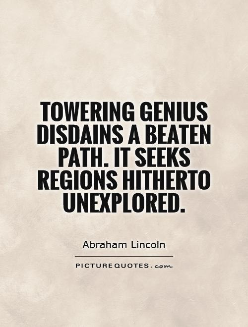 Towering genius disdains a beaten path. It seeks regions hitherto unexplored Picture Quote #1