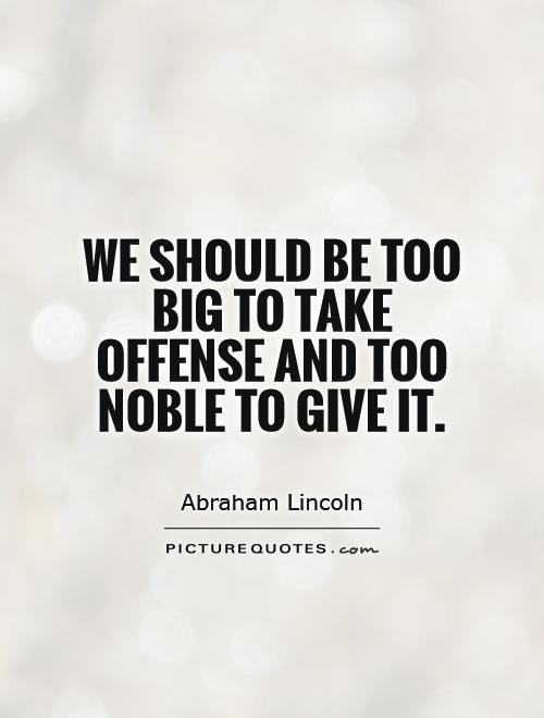 We should be too big to take offense and too noble to give it Picture Quote #1
