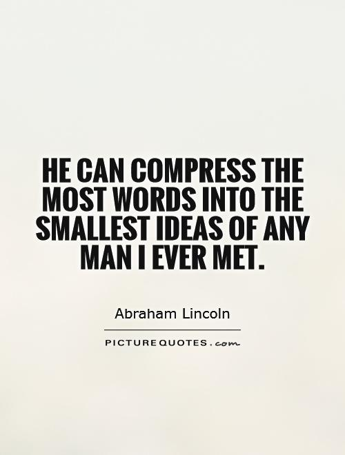 He can compress the most words into the smallest ideas of any man I ever met Picture Quote #1