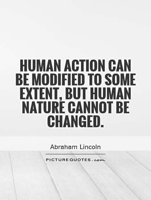 Human action can be modified to some extent, but human nature cannot be changed Picture Quote #1