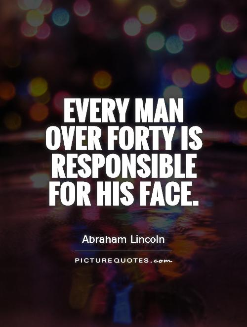 Every man over forty is responsible for his face Picture Quote #1