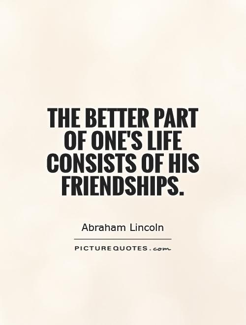 The better part of one's life consists of his friendships Picture Quote #1