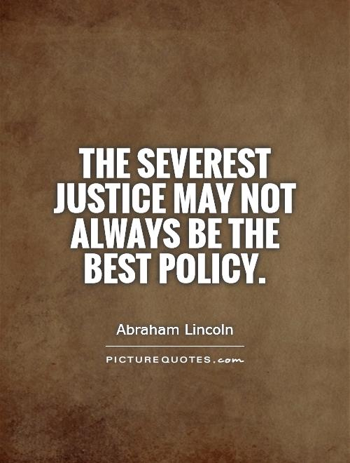 The severest justice may not always be the best policy Picture Quote #1