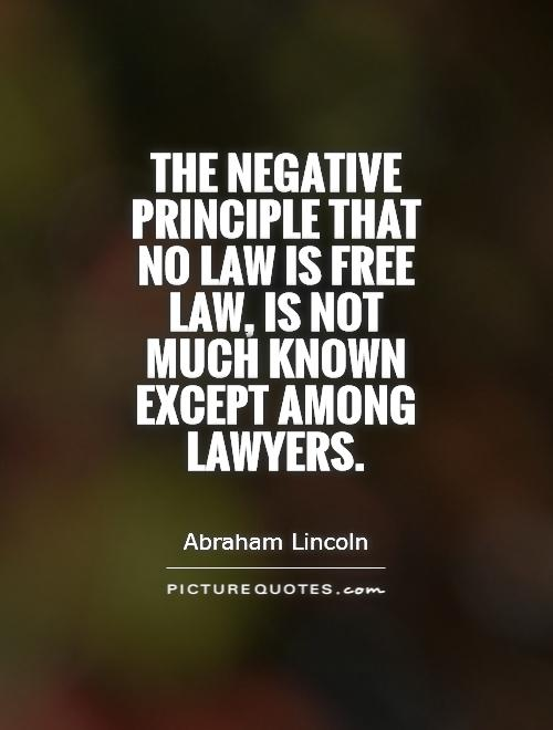 The negative principle that no law is free law, is not much known except among lawyers Picture Quote #1