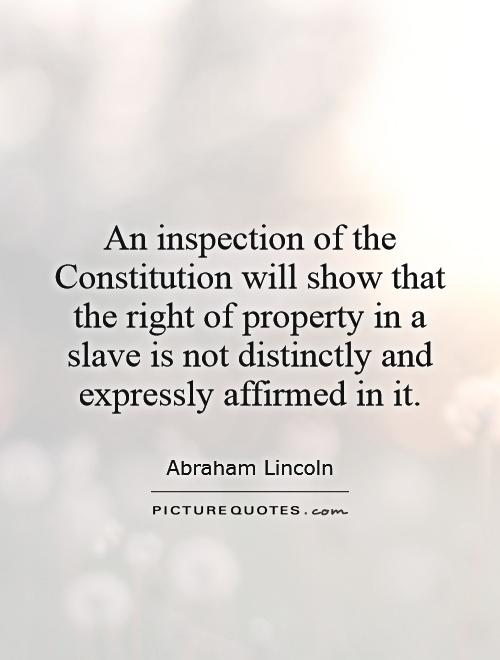 An inspection of the Constitution will show that the right of property in a slave is not distinctly and expressly affirmed in it Picture Quote #1