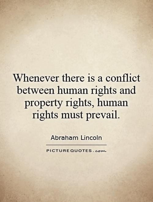 Whenever there is a conflict between human rights and property rights, human rights must prevail Picture Quote #1