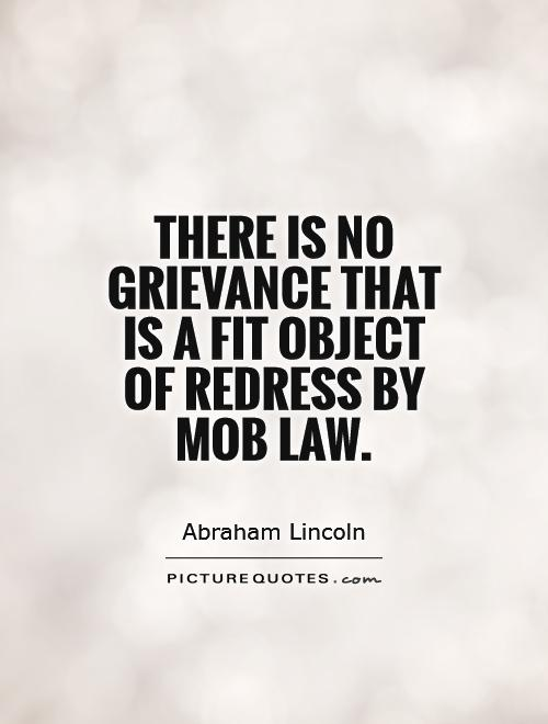 There is no grievance that is a fit object of redress by mob law Picture Quote #1