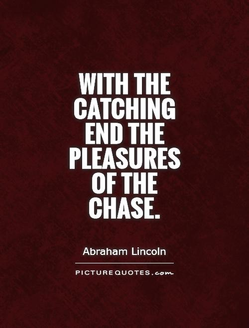 With the catching end the pleasures of the chase Picture Quote #1
