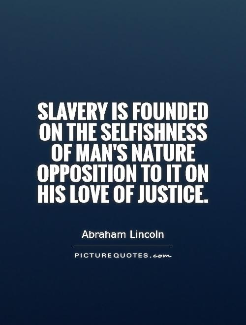 Slavery is founded on the selfishness of man's nature   opposition to it on his love of justice Picture Quote #1
