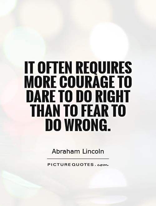 Dare Quotes Enchanting It Often Requires More Courage To Dare To Do Right Than To Fear