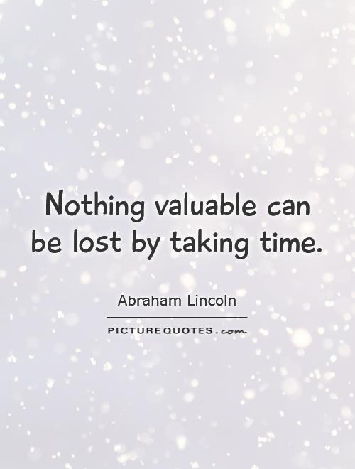 Nothing valuable can be lost by taking time Picture Quote #1