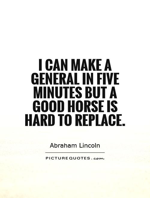 I can make a General in five minutes but a good horse is hard to replace Picture Quote #1