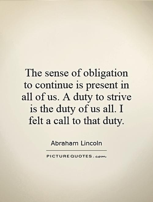 The sense of obligation to continue is present in all of us. A duty to strive is the duty of us all. I felt a call to that duty Picture Quote #1