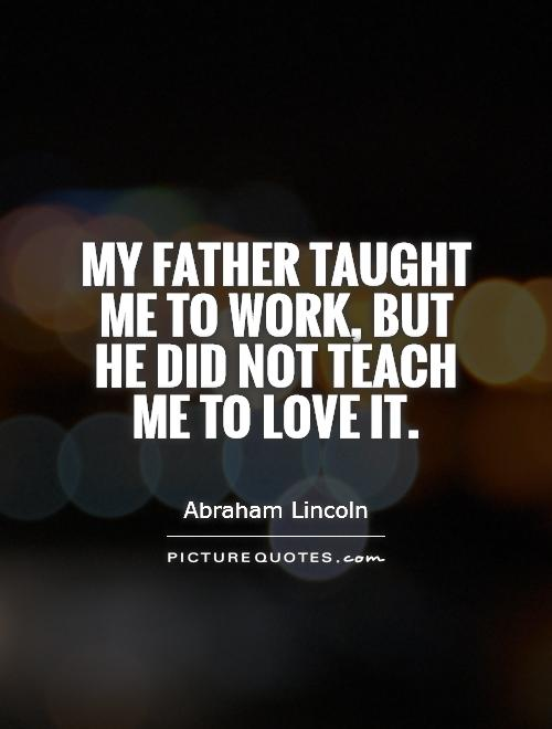 My father taught me to work, but he did not teach me to love it Picture Quote #1