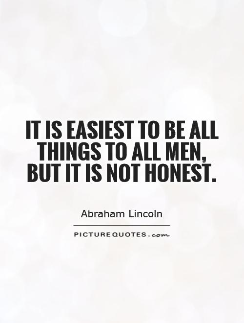 It is easiest to be all things to all men, but it is not honest Picture Quote #1