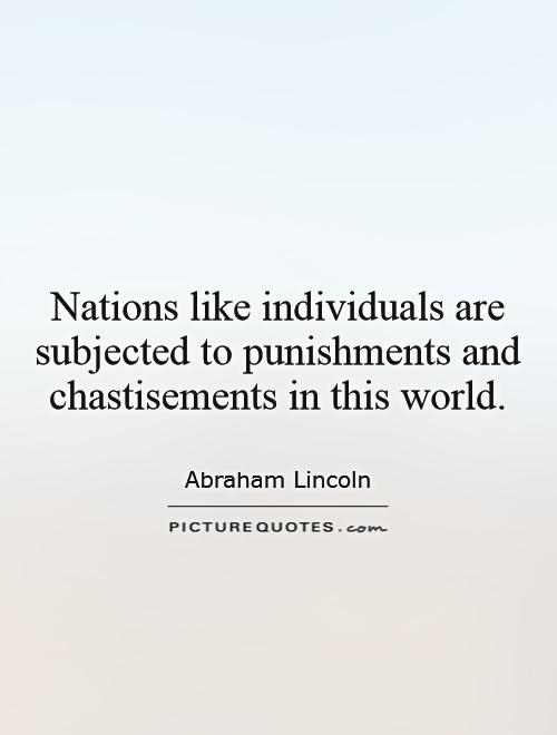 Nations like individuals are subjected to punishments and chastisements in this world Picture Quote #1