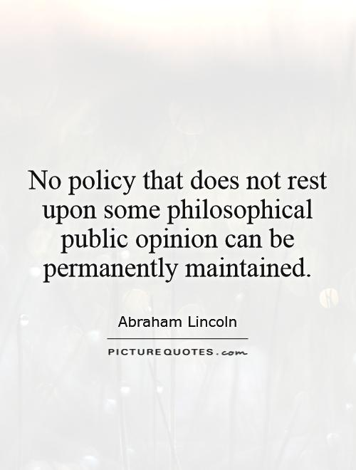 No policy that does not rest upon some philosophical public opinion can be permanently maintained Picture Quote #1