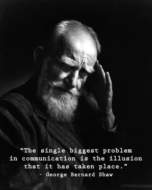 The single biggest problem in communication is the illusion that it has taken place Picture Quote #1