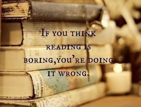 If you think reading is boring, you're doing it wrong Picture Quote #2